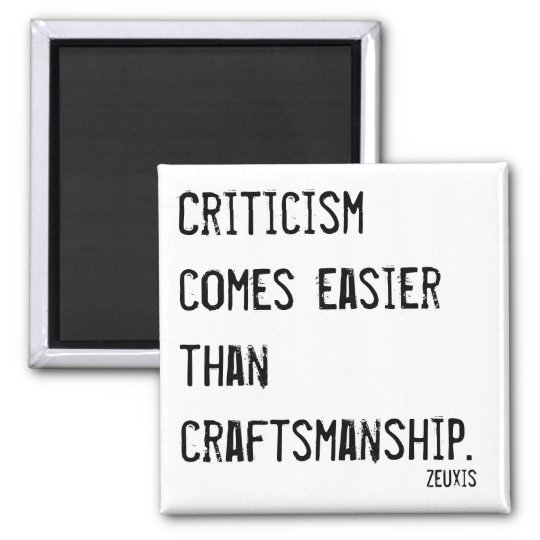 Criticism comes easier than craftsmanship quote square magnet