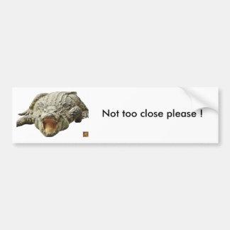 Croc, Not too close please ! Bumper Sticker