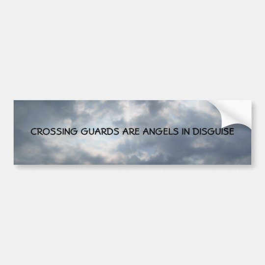 CROSSING GUARDS ARE ANGELS IN DISGUISE BUMPER STICKER