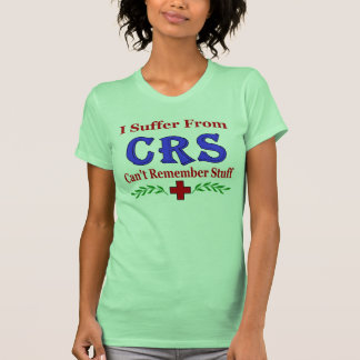 CRS- Can't  Remember Stuff Tee Shirt