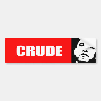 CRUDE BUMPER STICKER