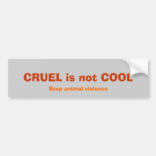 CRUEL is not COOL, Stop animal violence Bumper