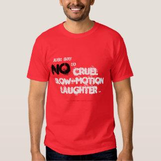 Cruel Slow Motion Laughter Tee Shirt