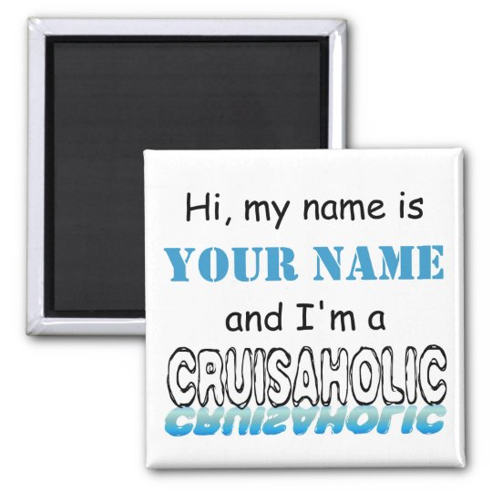 Cruisaholic (Personalised) Magnet