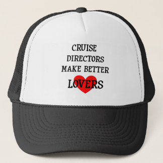 Cruise Directors Make Better Lovers Trucker Hat