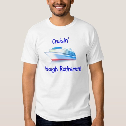 cruisin' through retirement Tshirt