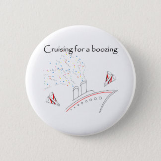 Cruising for a Boozing 6 Cm Round Badge
