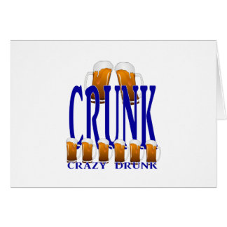 CRUNK - Crazy Drunk Greeting Card