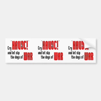 """Cry """"Havoc!"""" and Let Slip the Dogs of War Bumper Sticker"""