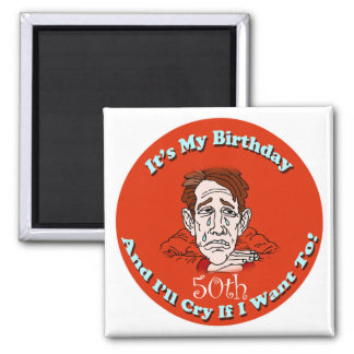 Cry If I Want 50th Birthday Gifts Magnet