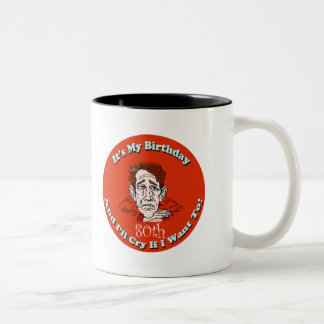 Cry If I Want To 80th Birthday Gifts Coffee Mug