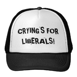 crying is for liberals hats