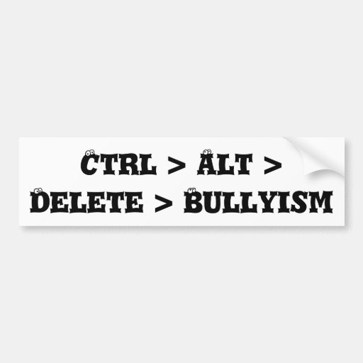 Ctrl > Alt > Delete > Bullyism - Anti Bully Bumper Sticker