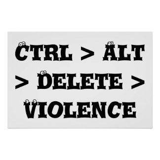 Ctrl > Alt > Delete > Violence - Anti Bully Posters