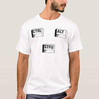 Ctrl + Alt + STFU! T-Shirt