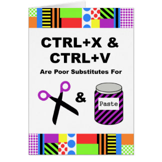 CTRL+X & CTRL+V vs. Scissors & Paste Greeting Card