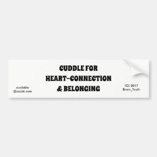 CUDDLE OFTEN FOR HEART-CONNECTION & BELONGING BUMPER STICKER