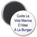 Cuida La Vida Marina O Vete A La Burger Fridge Magnet