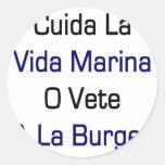 Cuida La Vida Marina O Vete A La Burger Classic Round Sticker