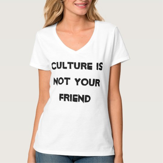 Culture is NOT your friend. It's the Enemy.