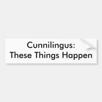 Cunnilingus:These Things Happen Bumper Sticker