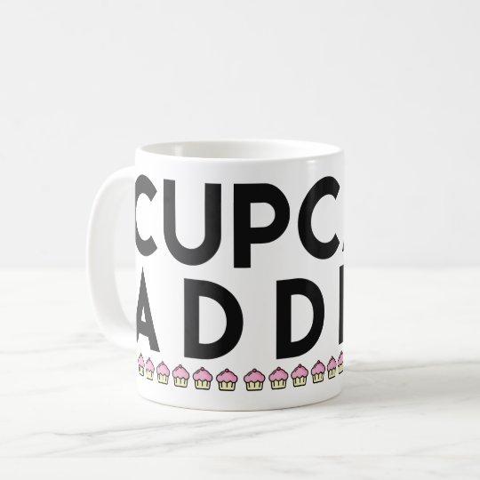 CUPCAKE ADDICT Fun Quote Classic Mug