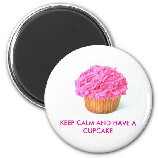 cupcake, KEEP CALM AND HAVE A CUPCAKE 6 Cm Round Magnet