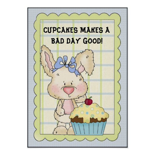 Cupcakes Makes A Bad Day Good Poster