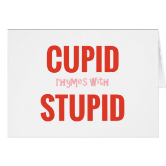 Cupid Rhymes with Stupid Anti-Valentine Card