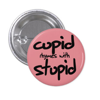 Cupid rhymes with stupid pinback button