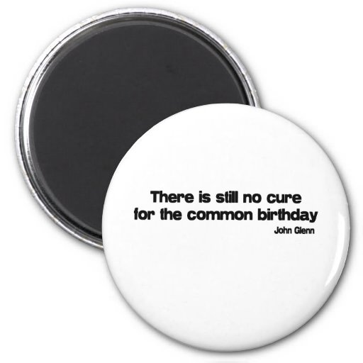 Cure For The Common Birthday quote Magnets