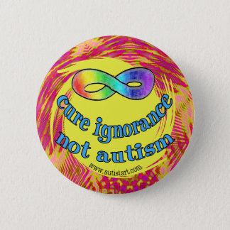 Cure Ignorance Not Autism Buttons