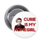 Curie Is My Homegirl Pin