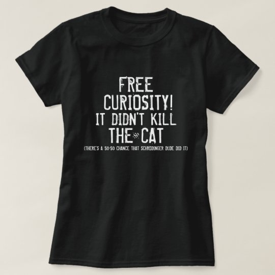 Curiosity and the cat T-Shirt