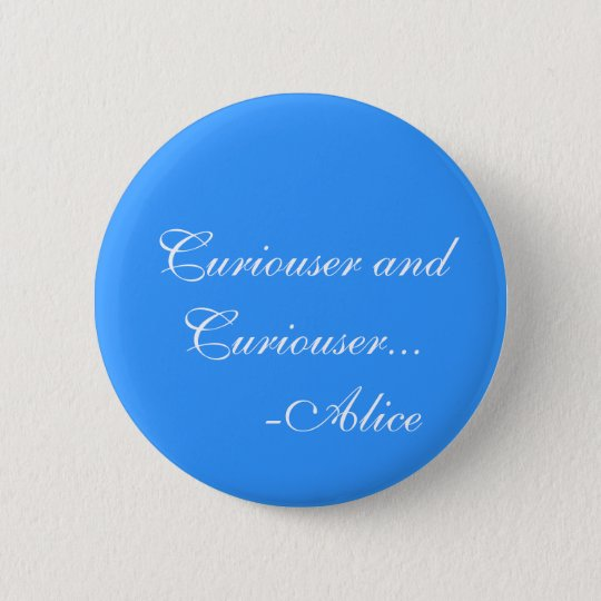 Curiouser and Curiouser 6 Cm Round Badge