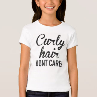 Curly Hair Dont Care! shirt