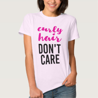 Curly Hair Don't Care Shirts