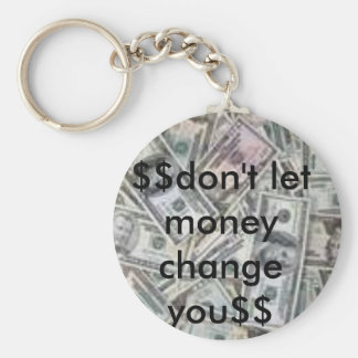 currency pic, $$don't let money change you$$ basic round button key ring