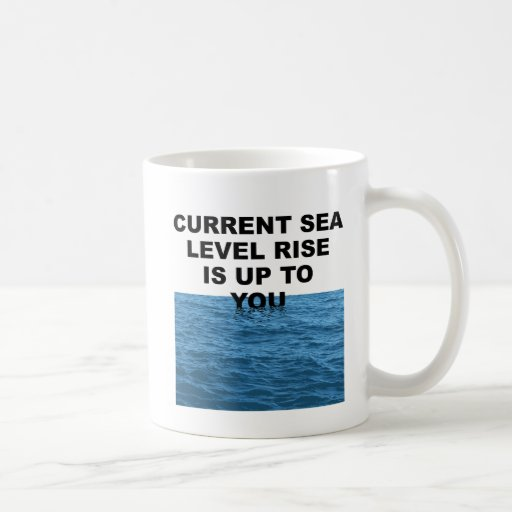 Current sea level rise is up to you coffee mugs