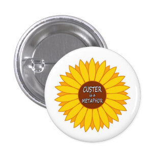 Custer is a metaphor 3 cm round badge