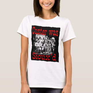custer was siouxs T-Shirt