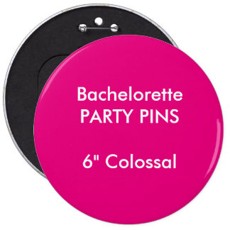 "Custom 6"" Colossal Round Bachelorette Party Pin"