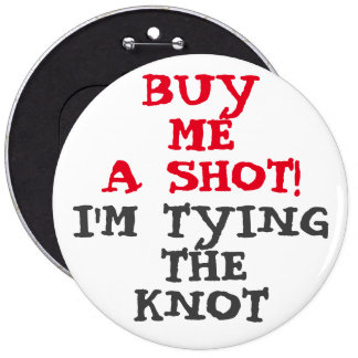 "Custom Bachelorette BUY ME A SHOT 6"" Button"
