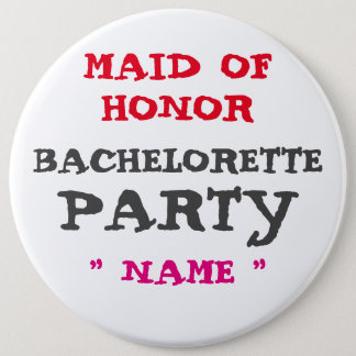"Custom Bachelorette MAID OF HONOR 6"" Button"