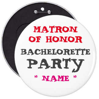"Custom Bachelorette MATRON OF HONOR 6"" Button"