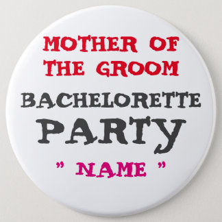 "Custom Bachelorette MOTHER OF THE GROOM 6"" Button"