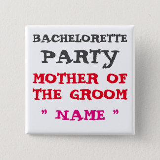 Custom Bachelorette MOTHER OF THE GRROM Button F1