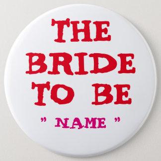 "Custom Bachelorette THE BRIDE TO BE 6"" Button"