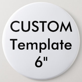 "Custom Giant 6"" Round Button Pin"