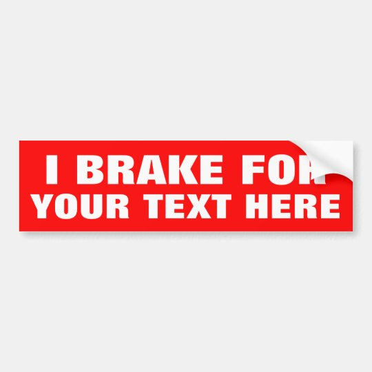 Custom I BRAKE FOR bumper stickers